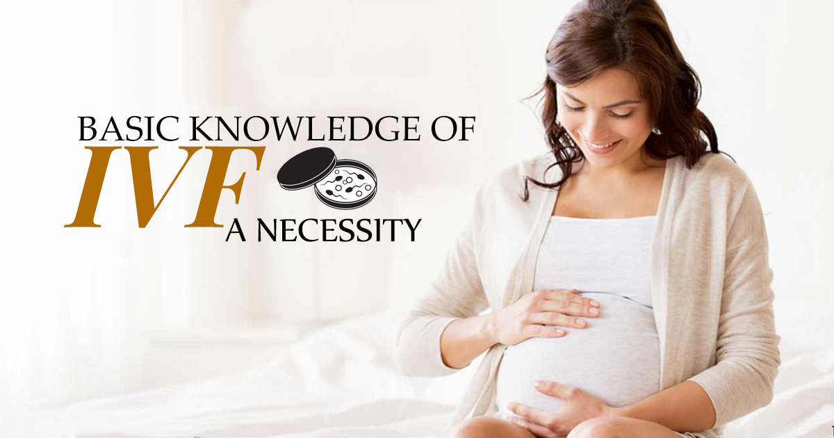 Basic knowledge of IVF, a necessity