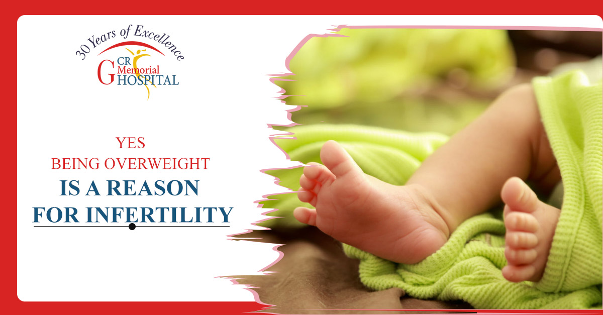 Yes Being Overweight is a reason for infertility