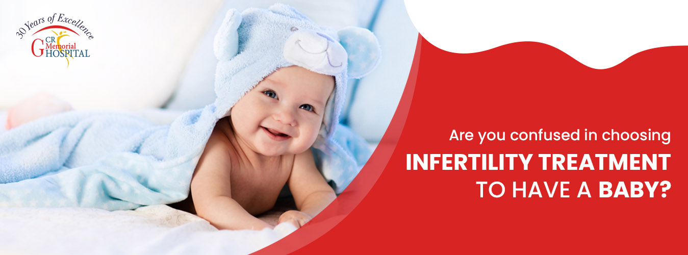 Are you confused in choosing infertility treatment to have a baby