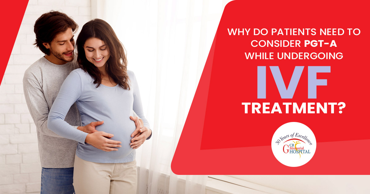 Why do patients need to consider PGT-A while undergoing IVF Treatment